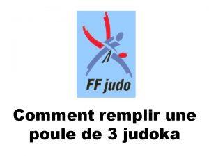 Comment remplir une poule de 3 judoka Poule