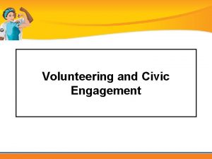 Volunteering and Civic Engagement Trending now Getting involved