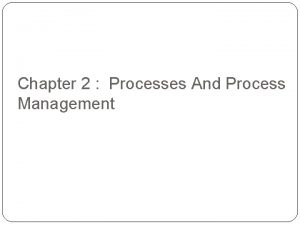 Chapter 2 Processes And Process Management Introduction Process