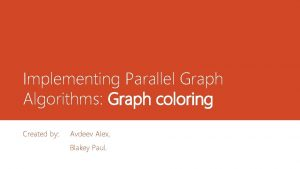Implementing Parallel Graph Algorithms Graph coloring Created by