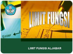LIMIT FUNGSI ALJABAR Limit fungsi aljabar LIMIT FUNGSI