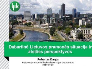 Dabartin Lietuvos pramons situacija ir ateities perspektyvos Robertas