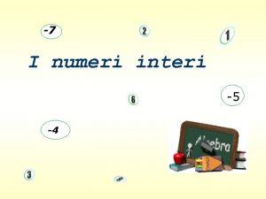 7 I numeri interi 5 4 Cosa sono