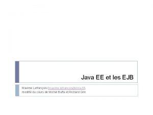 Java EE et les EJB Maxime Lefranois maxime