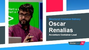 Structured Container Delivery Oscar Renalias Accenture Container Lead