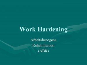 Work Hardening Arbeitsbezogene Rehabilitation ABR Definition Work Hardening
