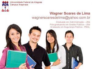 Universidade Federal de Alagoas Campus Arapiraca Wagner Soares