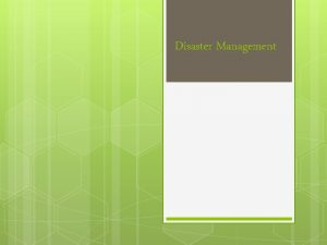 Disaster Management What is disaster management A disaster