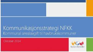 Kommunikasjonsstrategi NFKK Kommunal arealavgift til havbrukskommuner Oktober 2014