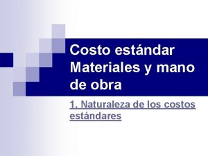Costo estndar Materiales y mano de obra 1