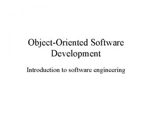ObjectOriented Software Development Introduction to software engineering Course