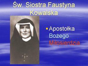w Siostra Faustyna Kowalska Apostoka Boego Miosierdzia w