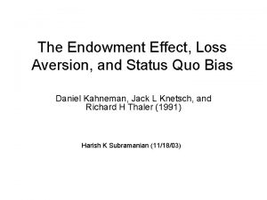 The Endowment Effect Loss Aversion and Status Quo