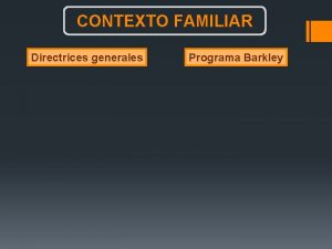 CONTEXTO FAMILIAR Directrices generales Programa Barkley CONTEXTO FAMILIAR