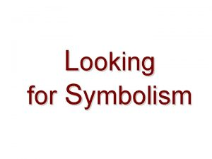 Looking for Symbolism Symbolism as Commentary Often times