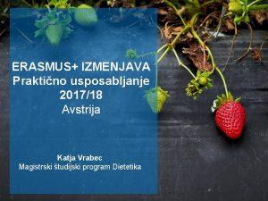 ERASMUS IZMENJAVA Praktino usposabljanje 201718 Avstrija Katja Vrabec