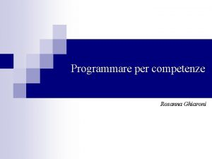 Programmare per competenze Rosanna Ghiaroni Progettare per competenze