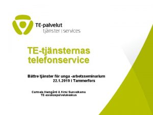 TEtjnsternas telefonservice Bttre tjnster fr unga arbetsseminarium 22