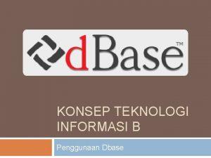 KONSEP TEKNOLOGI INFORMASI B Penggunaan Dbase Membuat File