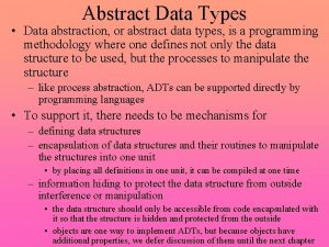 Abstract Data Types Data abstraction or abstract data