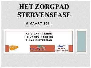 HET ZORGPAD STERVENSFASE 5 MAART 2014 ALIE VAN