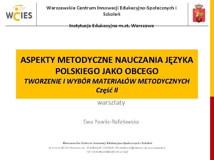 Warszawskie Centrum Innowacji EdukacyjnoSpoecznych i Szkole Instytucja Edukacyjna