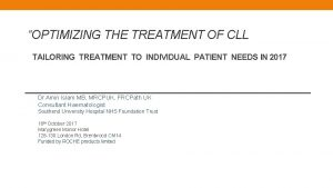 OPTIMIZING THE TREATMENT OF CLL TAILORING TREATMENT TO