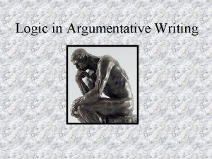 Logic in Argumentative Writing Logic in Writing Logic