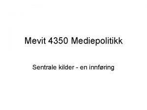 Mevit 4350 Mediepolitikk Sentrale kilder en innfring Den