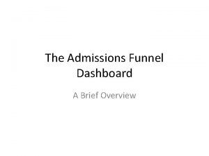The Admissions Funnel Dashboard A Brief Overview The