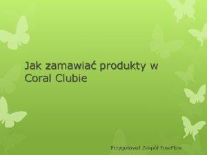 Jak zamawia produkty w Coral Clubie Przygotowa Zesp