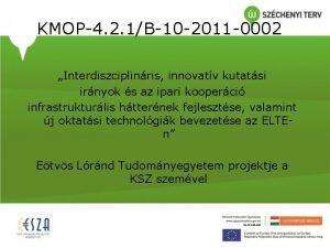KMOP4 2 1B10 2011 0002 Interdiszciplinris innovatv kutatsi
