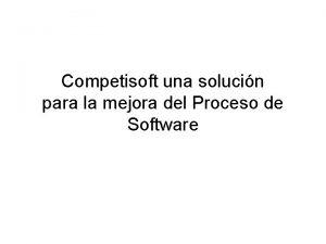 Competisoft una solucin para la mejora del Proceso