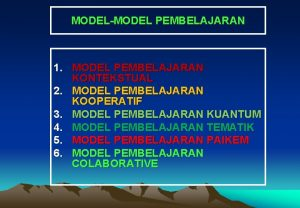 MODELMODEL PEMBELAJARAN 1 MODEL PEMBELAJARAN KONTEKSTUAL 2 MODEL