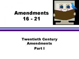Amendments 16 21 Twentieth Century Amendments Part I