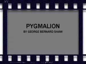 PYGMALION BY GEORGE BERNARD SHAW G B SHAW