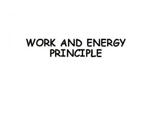 WORK AND ENERGY PRINCIPLE Work and Kinetic Energy