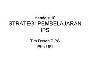 Handout 10 STRATEGI PEMBELAJARAN IPS Tim Dosen PIPS