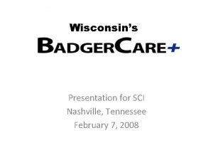 Wisconsins Presentation for SCI Nashville Tennessee February 7