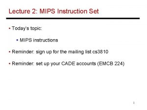 Lecture 2 MIPS Instruction Set Todays topic MIPS