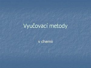 Vyuovac metody v chemii Charakteristika Specifick didaktick aktivita