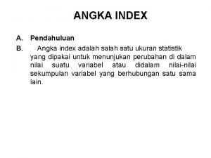 ANGKA INDEX A Pendahuluan B Angka index adalah