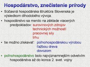 Hospodrstvo zneistenie prrody Sasn hospodrska truktra Slovenska je