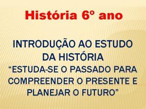 Histria 6 ano INTRODUO AO ESTUDO DA HISTRIA