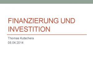 FINANZIERUNG UND INVESTITION Thomas Kutschera 08 04 2014