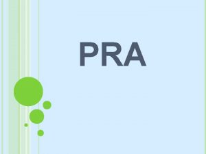 PRA DEFINITION AND MEANING Participatory Rural Appraisal PRA