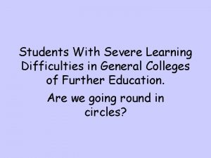 Students With Severe Learning Difficulties in General Colleges