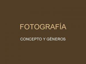 FOTOGRAFA CONCEPTO Y GNEROS FOTOGRAFA Fotografiar deca es