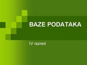 BAZE PODATAKA IV razred Pojam baze podataka Grupacije