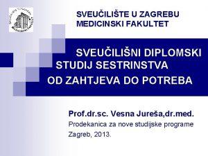 SVEUILITE U ZAGREBU MEDICINSKI FAKULTET SVEUILINI DIPLOMSKI STUDIJ